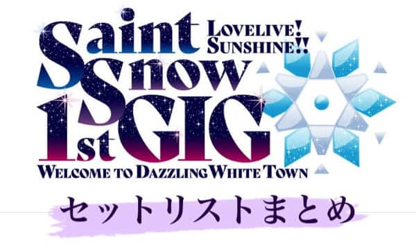 Saint Snow1stGIGセトリまとめ「ラブライブ!サンシャイン!! Saint Snow 1st GIG ~Welcome to Dazzling White Town~」